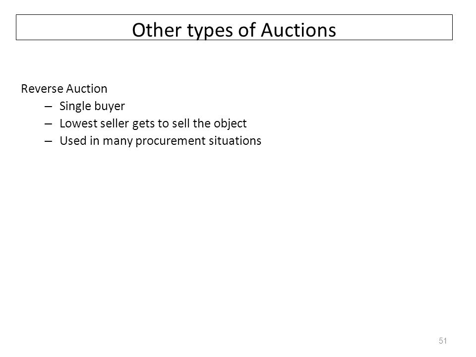 Other types of Auctions Continuous Double Auction (CDA) – Multiple buyers and sellers – Clears continuously (determines who trades and at what price) – A double auction market can be carried out by open outcry: buyers and sellers call out prices they are willing to buy and sell at, and a match is made if a buyer and seller call out the same price.
