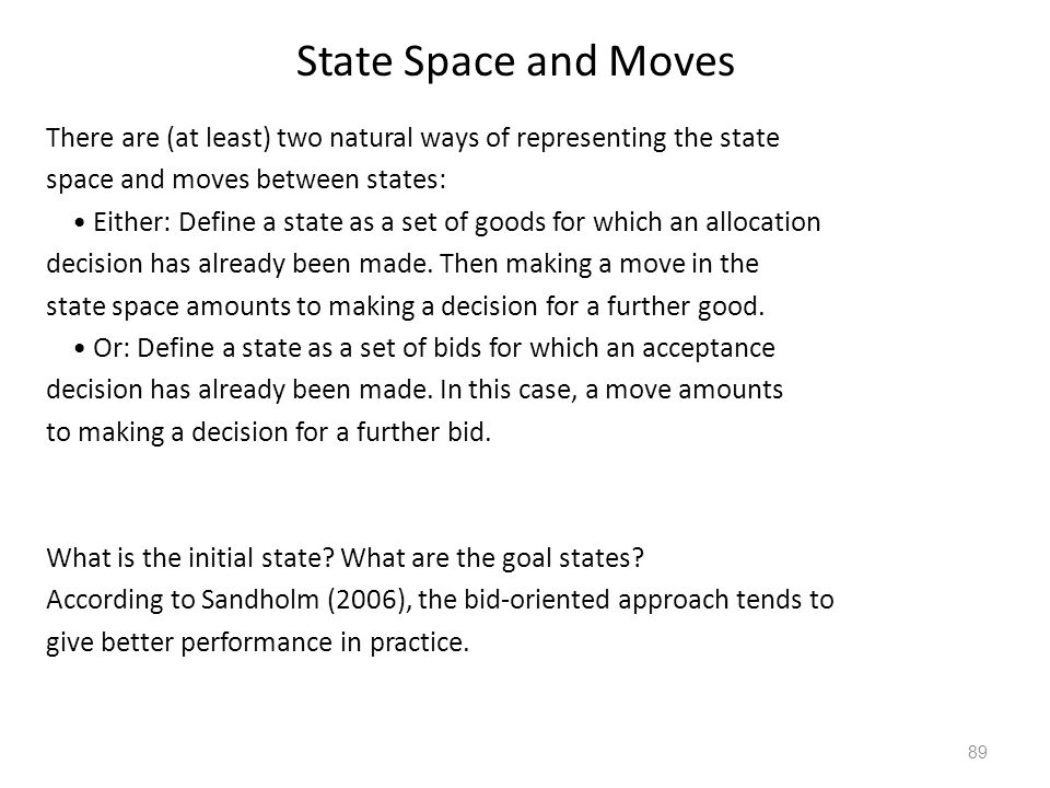 Search Techniques in AI A generic approach to search uses the state-space representation: Represent the problem as a set of states and define moves between states.