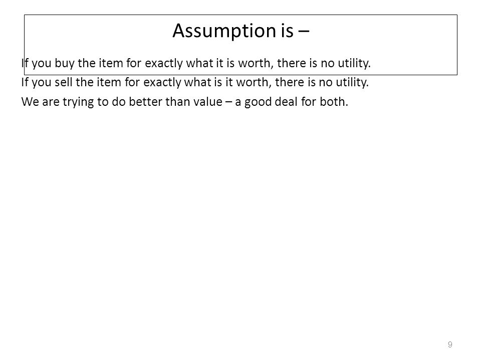 Assumption is – If you buy the item for exactly what it is worth, there is no utility.