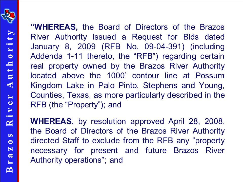 B r a z o s R i v e r A u t h o r i t y WHEREAS, the Board of Directors of the Brazos River Authority issued a Request for Bids dated January 8, 2009 (RFB No.