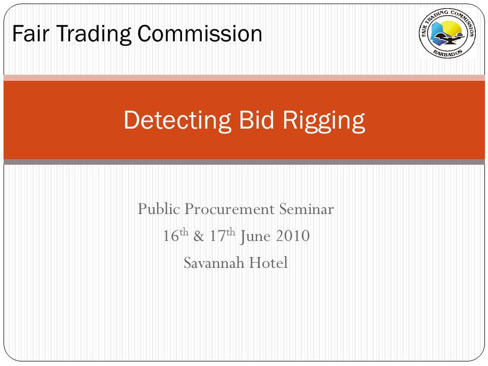 Public Procurement Seminar 16 th & 17 th June 2010 Savannah Hotel Fair Trading Commission Detecting Bid Rigging