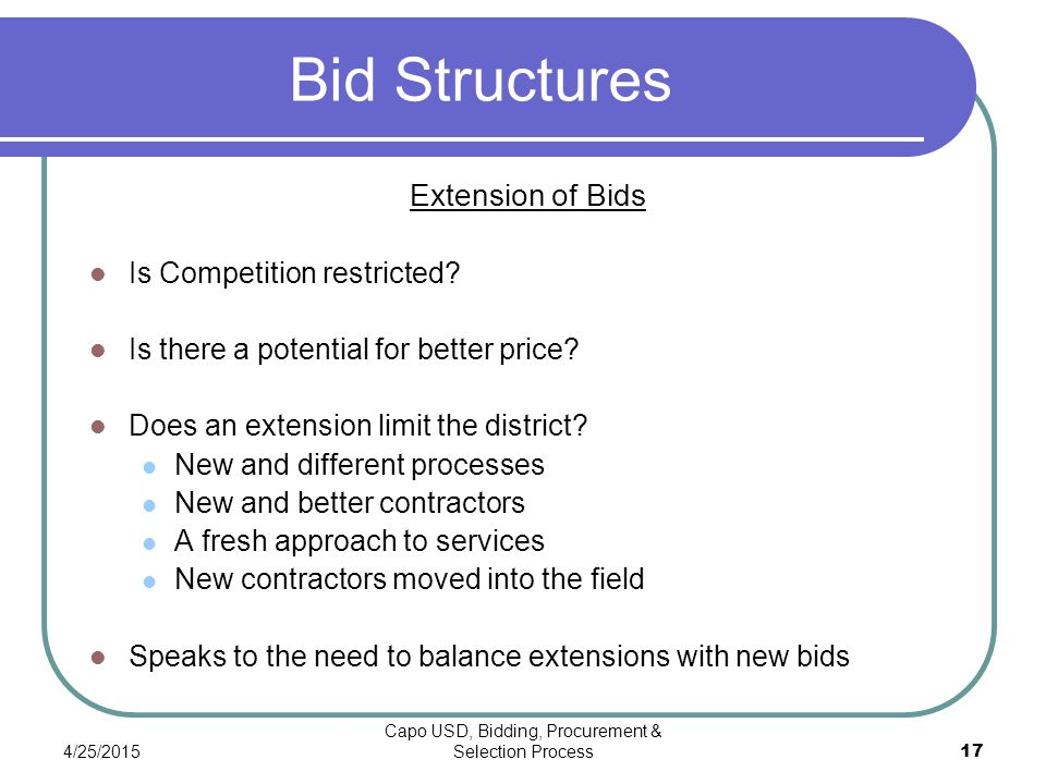 4/25/2015 Capo USD, Bidding, Procurement & Selection Process 17 Bid Structures Extension of Bids Is Competition restricted.