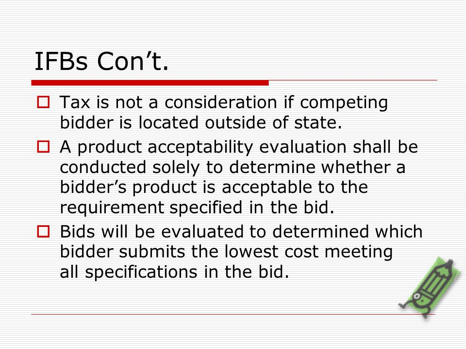 IFBs Con't.  Tax is not a consideration if competing bidder is located outside of state.  A product acceptability evaluation shall be conducted sole