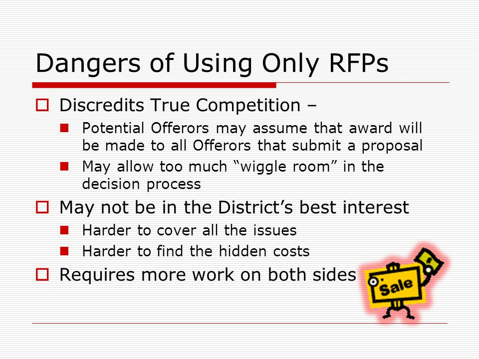 Dangers of Using Only RFPs  Discredits True Competition – Potential Offerors may assume that award will be made to all Offerors that submit a proposa