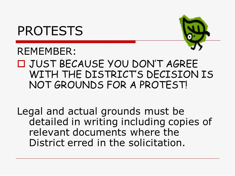 PROTESTS REMEMBER:  JUST BECAUSE YOU DON'T AGREE WITH THE DISTRICT'S DECISION IS NOT GROUNDS FOR A PROTEST.
