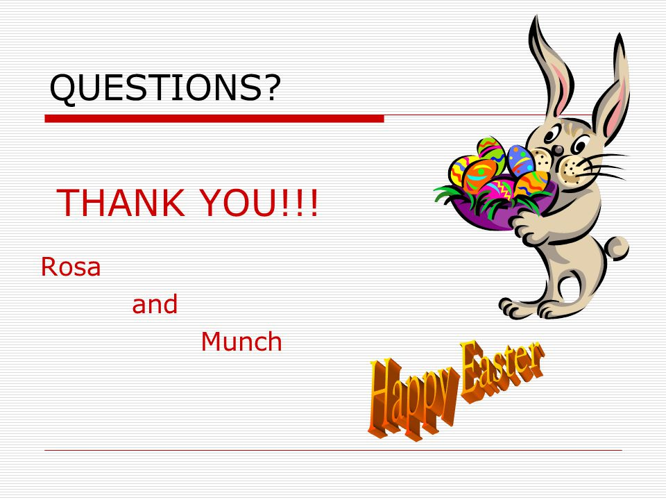 QUESTIONS? THANK YOU!!! Rosa and Munch