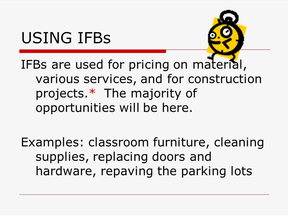 USING IFBs IFBs are used for pricing on material, various services, and for construction projects.* The majority of opportunities will be here.