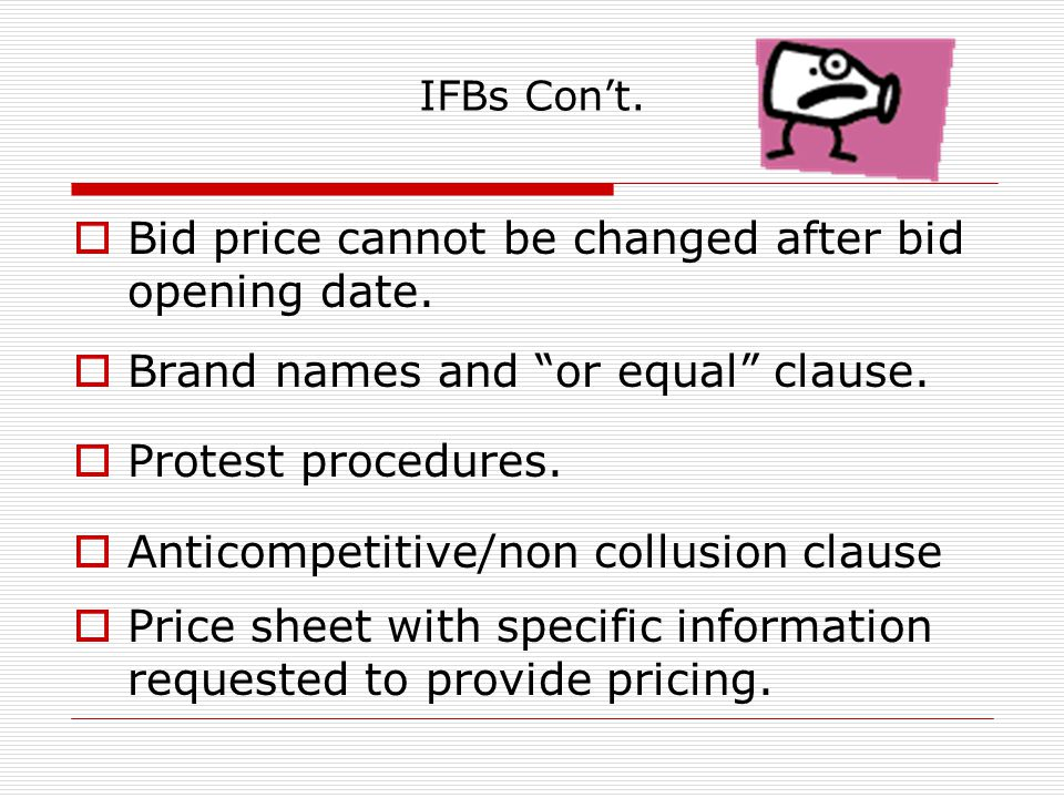 "IFBs Con't.  Bid price cannot be changed after bid opening date.  Brand names and ""or equal"" clause.  Protest procedures.  Anticompetitive/non col"