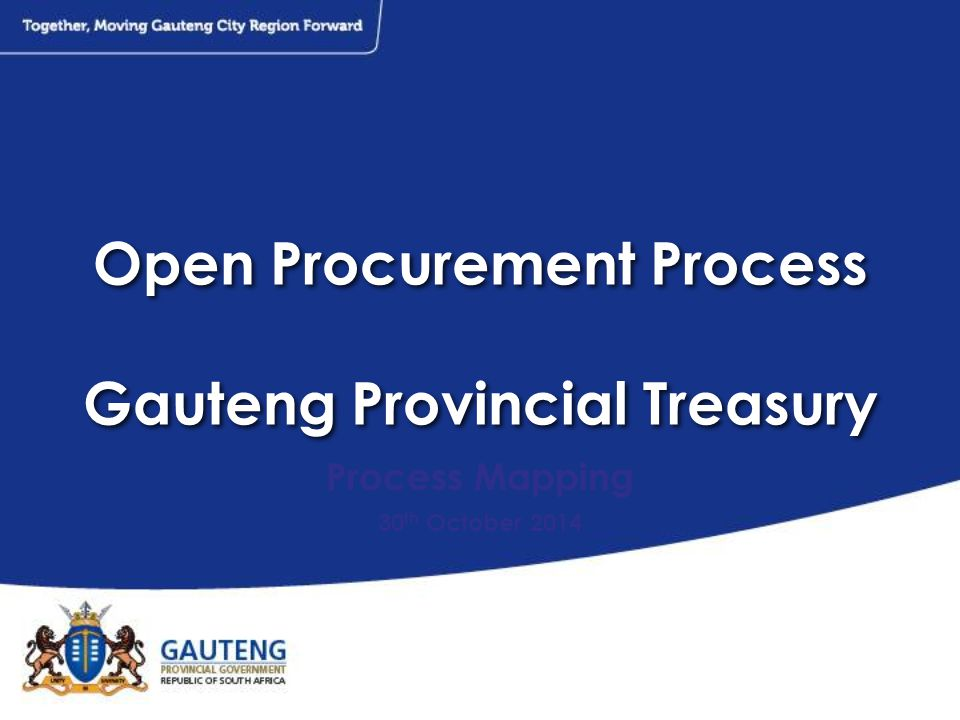 Open Procurement Process Gauteng Provincial Treasury Process Mapping 30 th October 2014