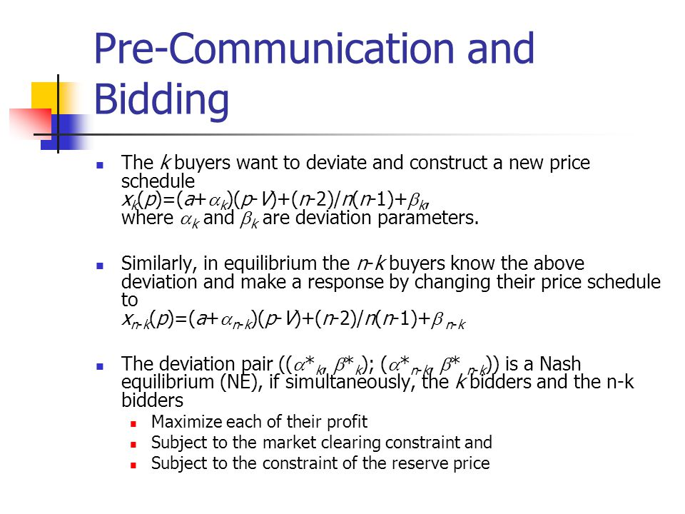 Pre-Communication and Bidding The k buyers want to deviate and construct a new price schedule x k (p)=(a+  k )(p-V)+(n-2)/n(n-1)+  k, where  k and  k are deviation parameters.