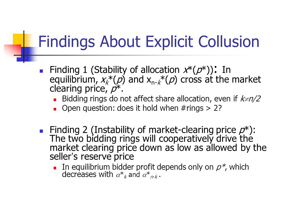 Findings About Explicit Collusion Finding 1 (Stability of allocation x*(p*)) : In equilibrium, x k *(p) and x n-k *(p) cross at the market clearing price, p*.
