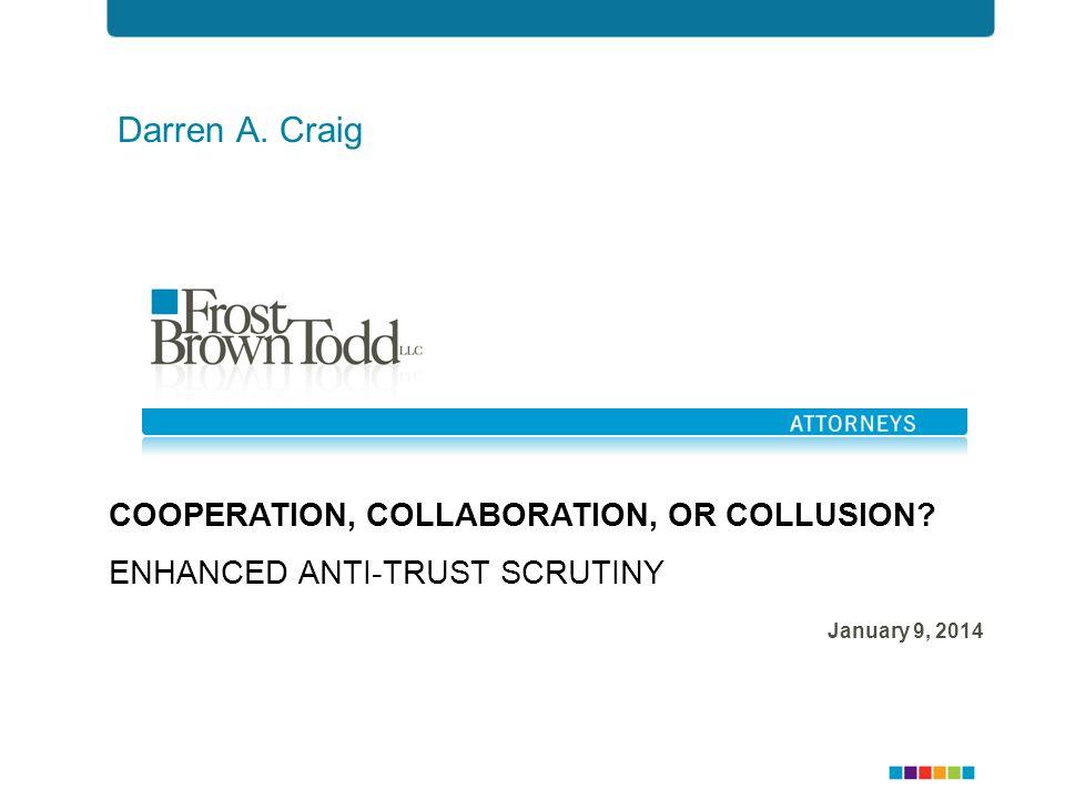 Darren A. Craig COOPERATION, COLLABORATION, OR COLLUSION.