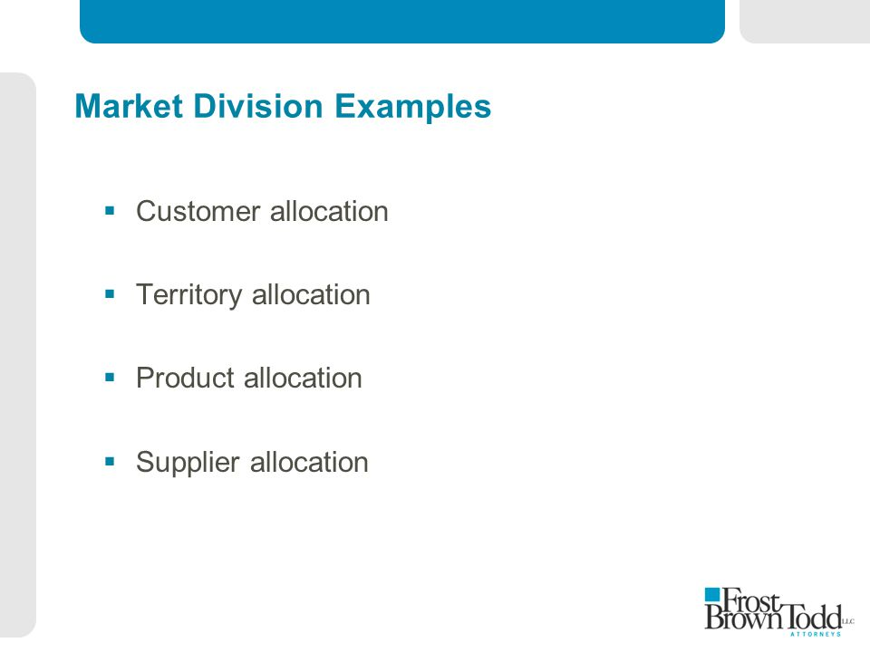Market Division Examples  Customer allocation  Territory allocation  Product allocation  Supplier allocation