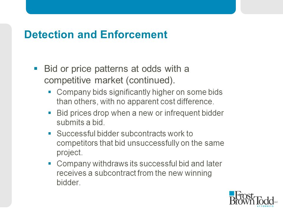 Detection and Enforcement  Bid or price patterns at odds with a competitive market (continued).