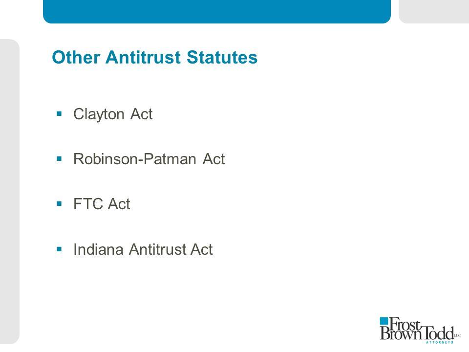 Other Antitrust Statutes  Clayton Act  Robinson-Patman Act  FTC Act  Indiana Antitrust Act