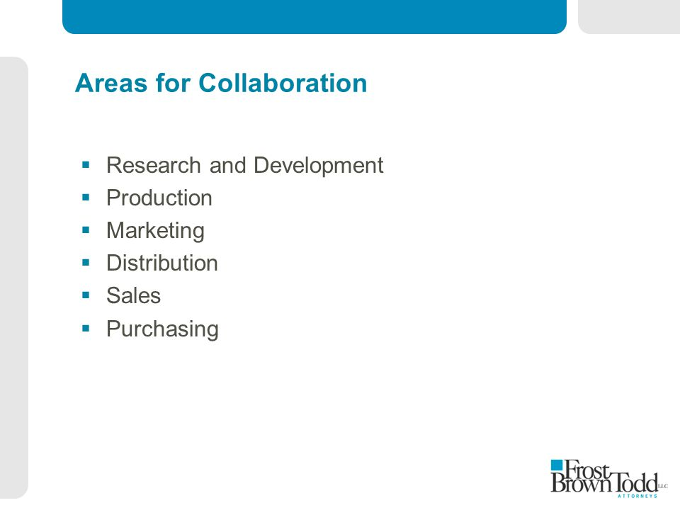 Areas for Collaboration  Research and Development  Production  Marketing  Distribution  Sales  Purchasing