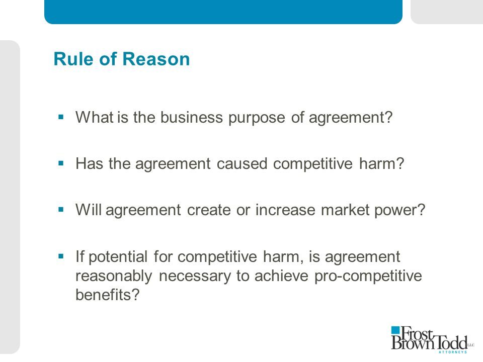 Rule of Reason  What is the business purpose of agreement.