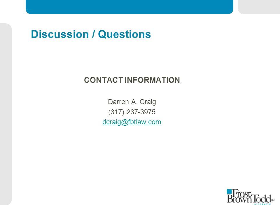 Discussion / Questions CONTACT INFORMATION Darren A. Craig (317) 237-3975 dcraig@fbtlaw.com