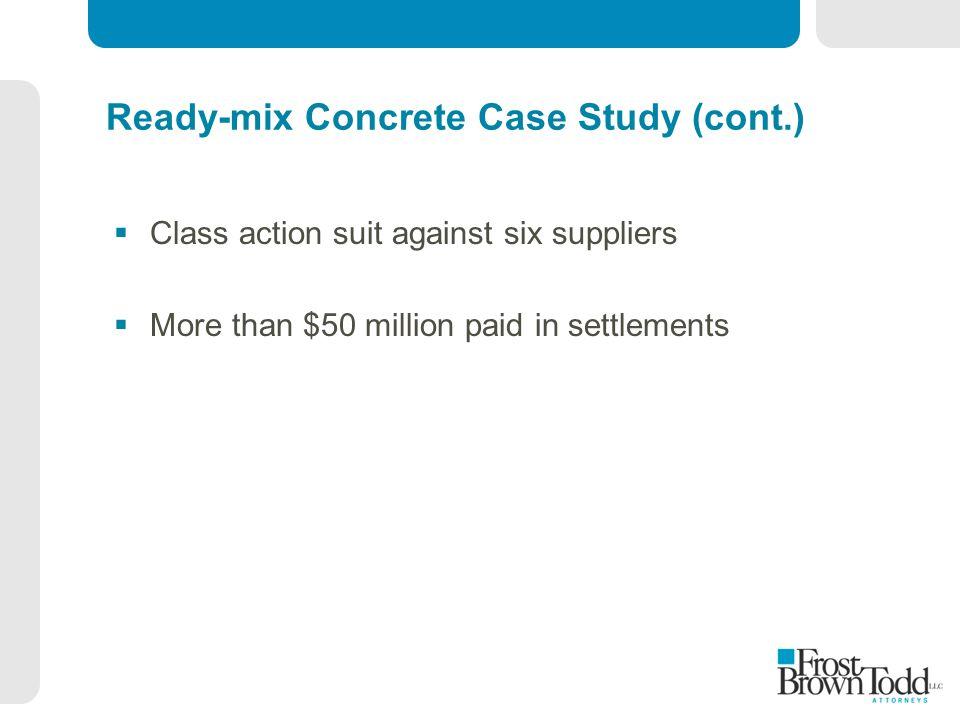 Ready-mix Concrete Case Study (cont.)  Class action suit against six suppliers  More than $50 million paid in settlements