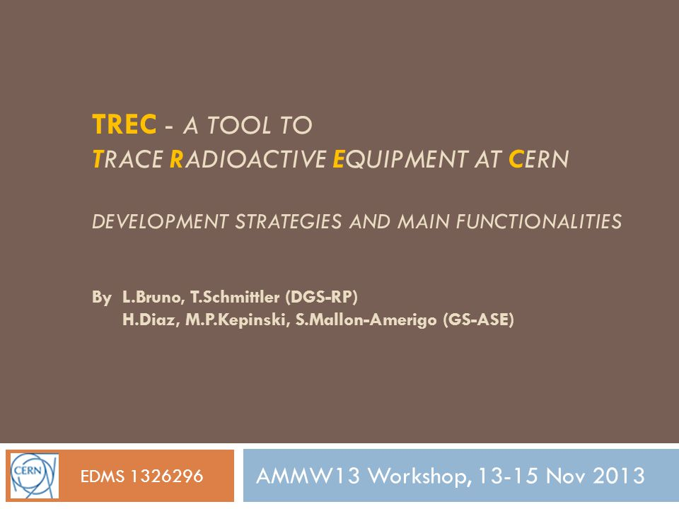 TREC - A TOOL TO TRACE RADIOACTIVE EQUIPMENT AT CERN DEVELOPMENT STRATEGIES AND MAIN FUNCTIONALITIES AMMW13 Workshop, 13-15 Nov 2013 EDMS 1326296 By L