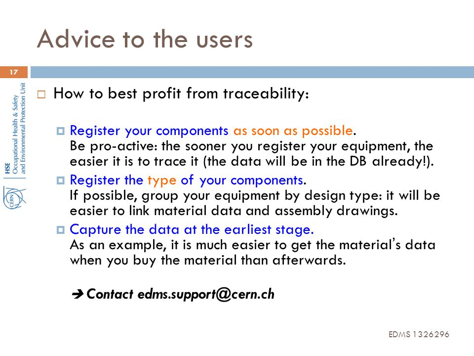 Advice to the users 17  How to best profit from traceability:  Register your components as soon as possible. Be pro-active: the sooner you register