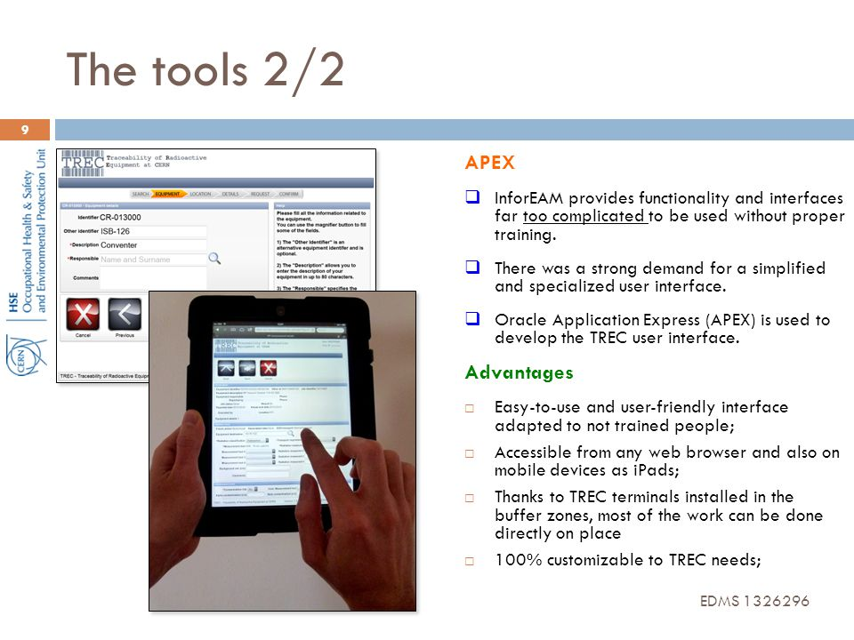 The tools 2/2 APEX  InforEAM provides functionality and interfaces far too complicated to be used without proper training.  There was a strong deman