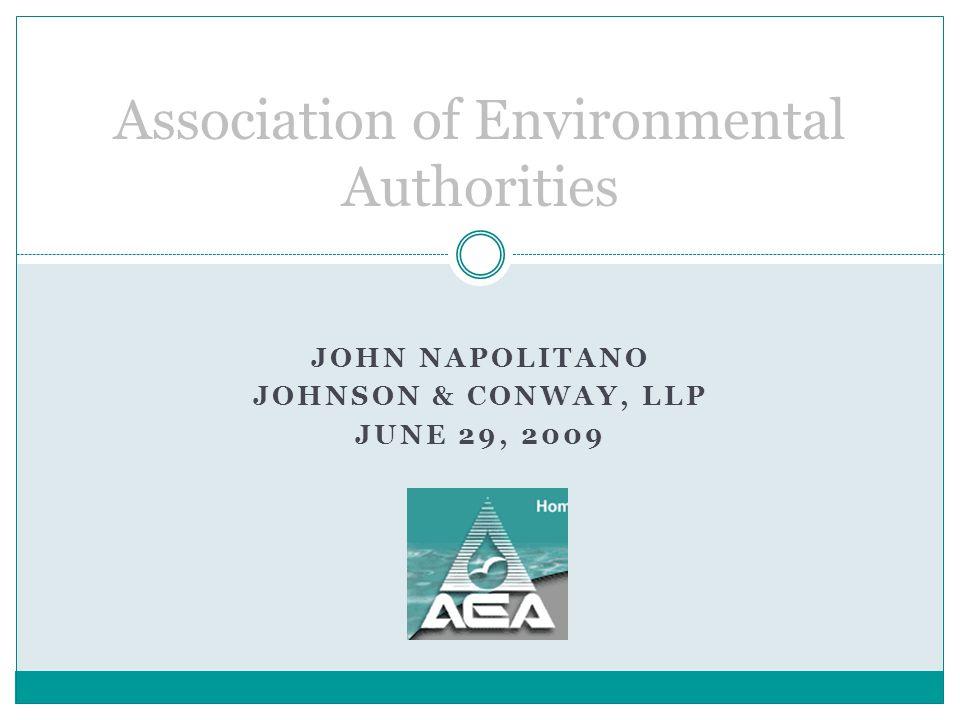 JOHN NAPOLITANO JOHNSON & CONWAY, LLP JUNE 29, 2009 Association of Environmental Authorities