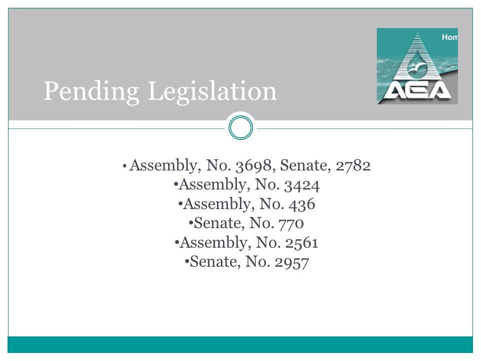 Pending Legislation Assembly, No. 3698, Senate, 2782 Assembly, No.