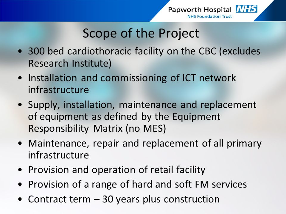 Scope of the Project 300 bed cardiothoracic facility on the CBC (excludes Research Institute) Installation and commissioning of ICT network infrastruc
