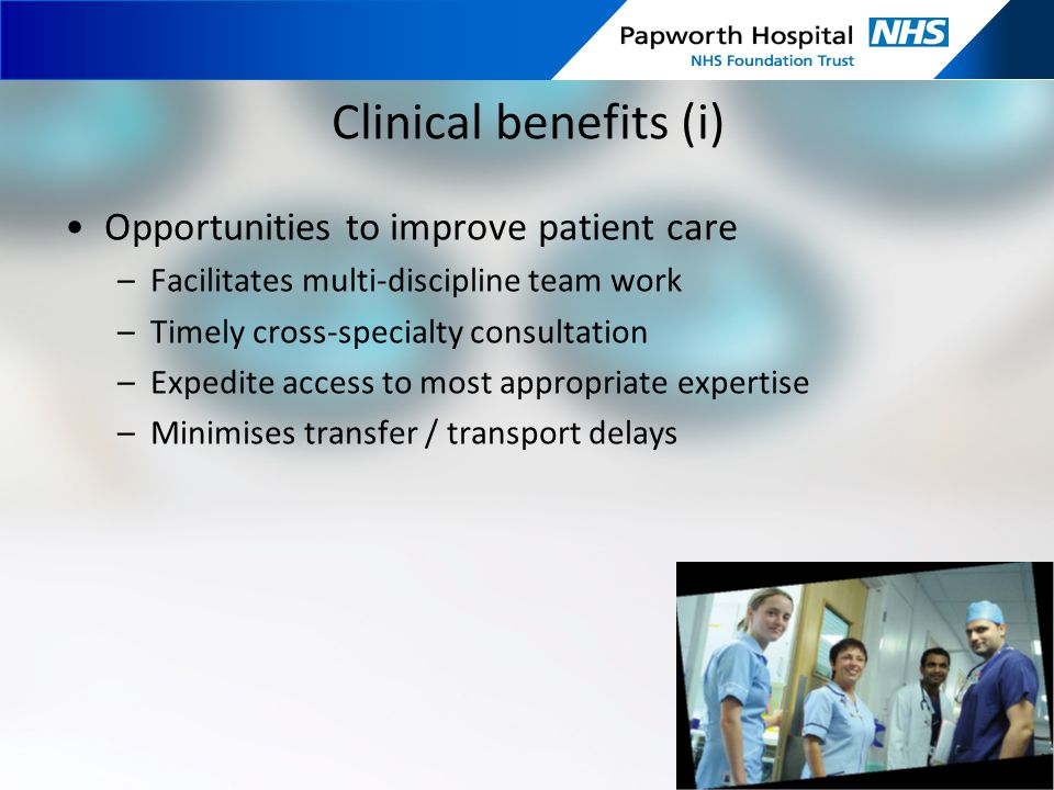Clinical benefits (i) Opportunities to improve patient care –Facilitates multi-discipline team work –Timely cross-specialty consultation –Expedite acc