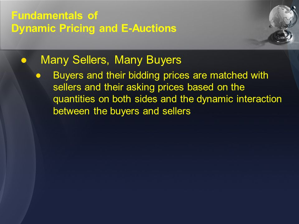 Fundamentals of Dynamic Pricing and E-Auctions Many Sellers, Many Buyers Buyers and their bidding prices are matched with sellers and their asking pri