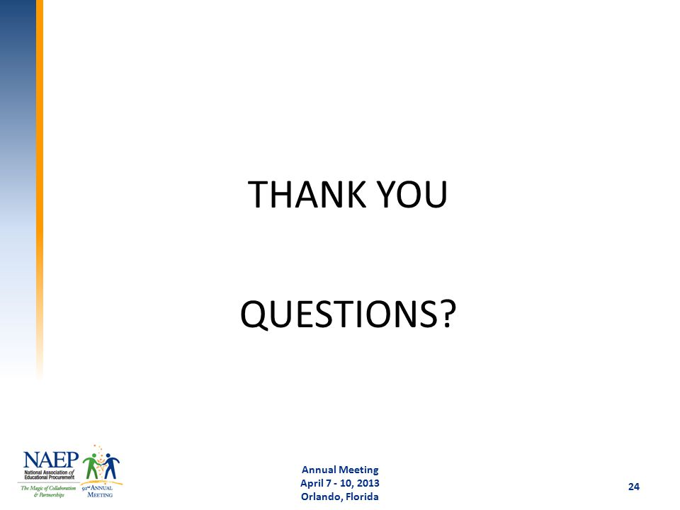 THANK YOU QUESTIONS Annual Meeting April 7 - 10, 2013 Orlando, Florida 24