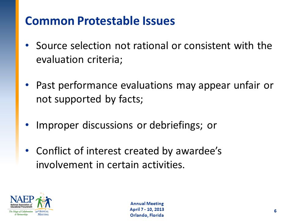 Common Protestable Issues Source selection not rational or consistent with the evaluation criteria; Past performance evaluations may appear unfair or not supported by facts; Improper discussions or debriefings; or Conflict of interest created by awardee's involvement in certain activities.