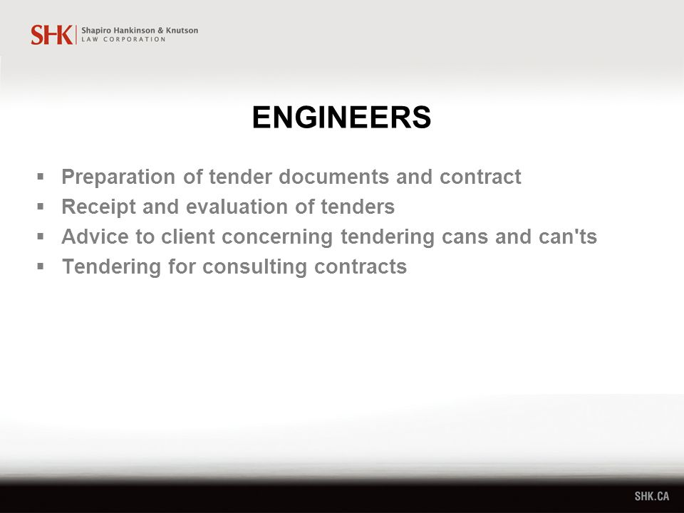 ENGINEERS  Preparation of tender documents and contract  Receipt and evaluation of tenders  Advice to client concerning tendering cans and can ts  Tendering for consulting contracts