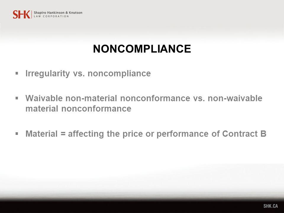 NONCOMPLIANCE  Irregularity vs. noncompliance  Waivable non-material nonconformance vs.