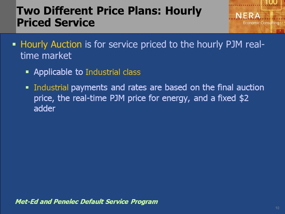 10 Met-Ed and Penelec Default Service Program Two Different Price Plans: Hourly Priced Service  Hourly Auction is for service priced to the hourly PJ