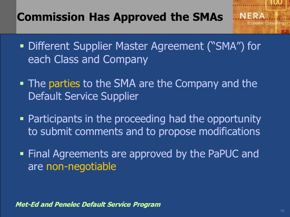 "19 Met-Ed and Penelec Default Service Program Commission Has Approved the SMAs  Different Supplier Master Agreement ("" SMA"") for each Class and Compa"