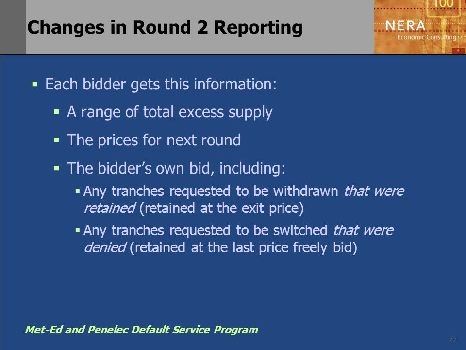 42 Met-Ed and Penelec Default Service Program Changes in Round 2 Reporting  Each bidder gets this information:  A range of total excess supply  The