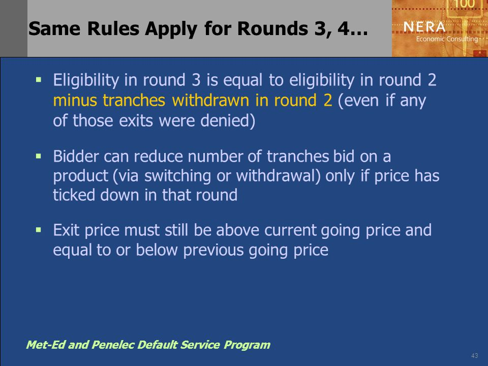 43 Met-Ed and Penelec Default Service Program Same Rules Apply for Rounds 3, 4…  Eligibility in round 3 is equal to eligibility in round 2 minus tran