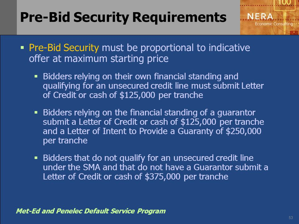 53 Met-Ed and Penelec Default Service Program Pre-Bid Security Requirements  Pre-Bid Security must be proportional to indicative offer at maximum sta