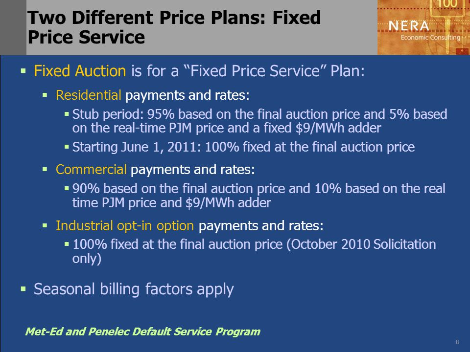 "8 Met-Ed and Penelec Default Service Program Two Different Price Plans: Fixed Price Service  Fixed Auction is for a ""Fixed Price Service"" Plan:  Res"