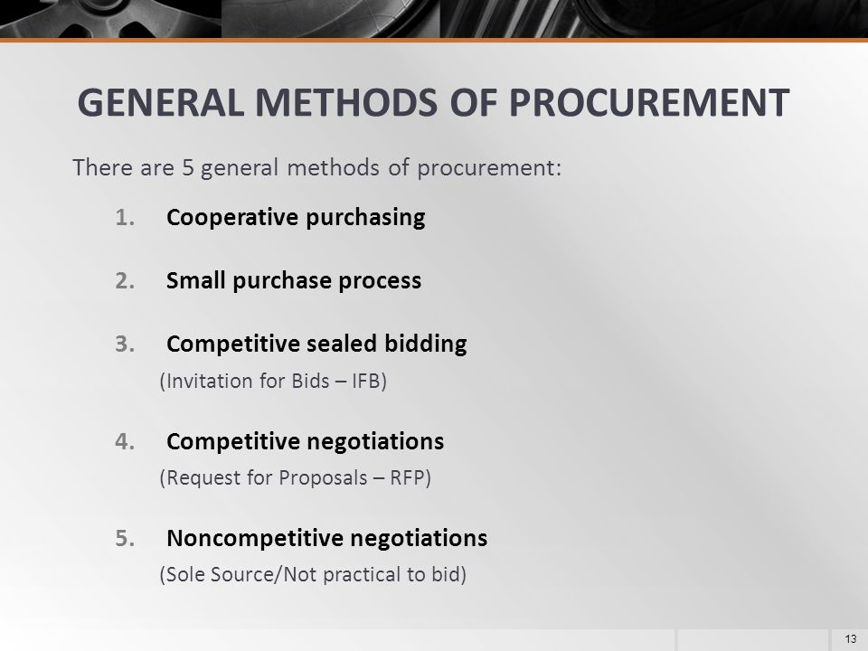 GENERAL METHODS OF PROCUREMENT There are 5 general methods of procurement: 1.Cooperative purchasing 2.Small purchase process 3.Competitive sealed bidd