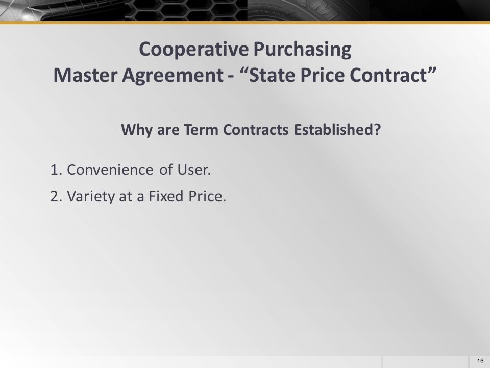 "Why are Term Contracts Established? 1. Convenience of User. 2. Variety at a Fixed Price. 16 Cooperative Purchasing Master Agreement - ""State Price Con"