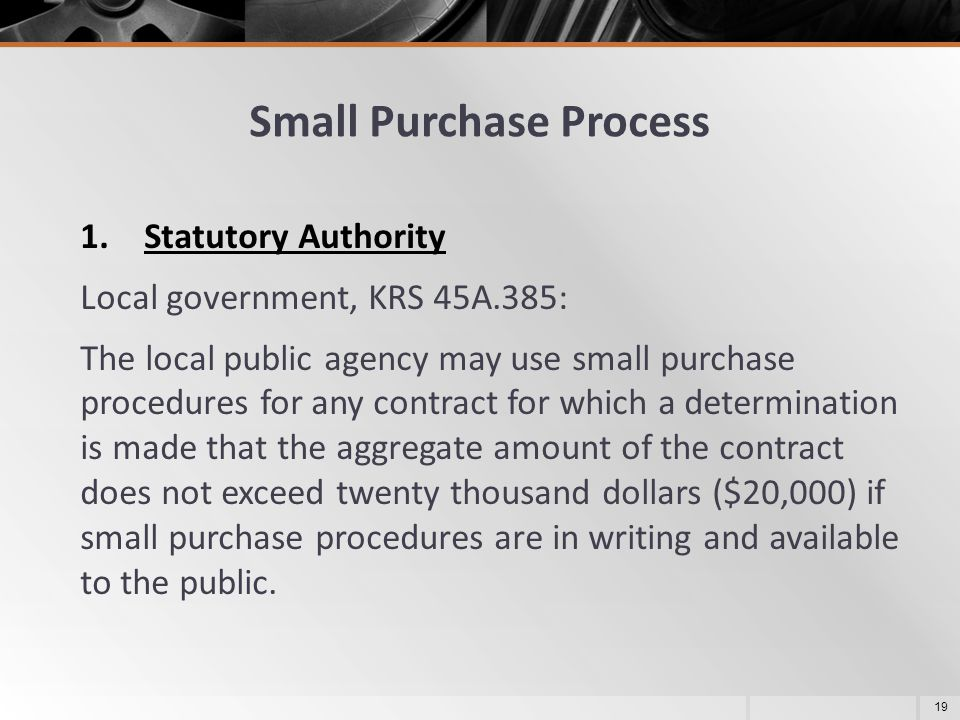1.Statutory Authority Local government, KRS 45A.385: The local public agency may use small purchase procedures for any contract for which a determinat