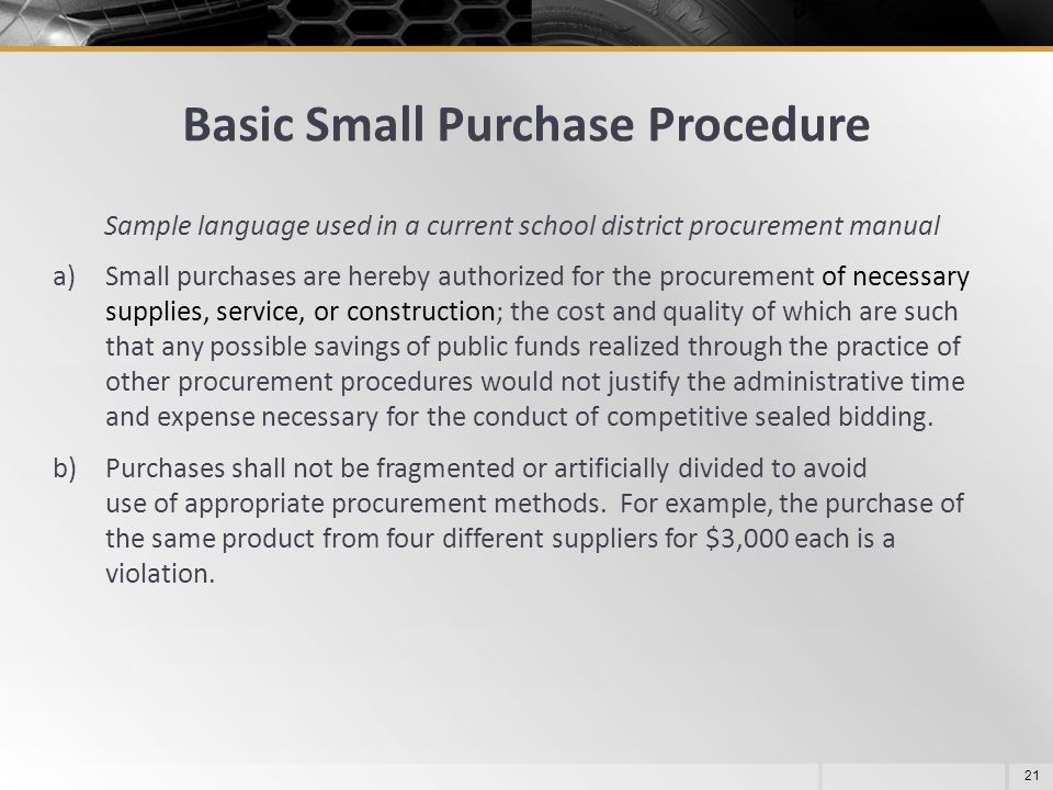 Basic Small Purchase Procedure 21 Sample language used in a current school district procurement manual a)Small purchases are hereby authorized for the