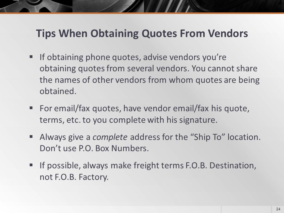 Tips When Obtaining Quotes From Vendors  If obtaining phone quotes, advise vendors you're obtaining quotes from several vendors. You cannot share the