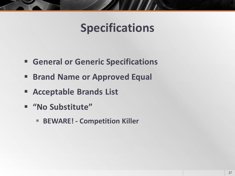 "Specifications  General or Generic Specifications  Brand Name or Approved Equal  Acceptable Brands List  ""No Substitute""  BEWARE! - Competition K"