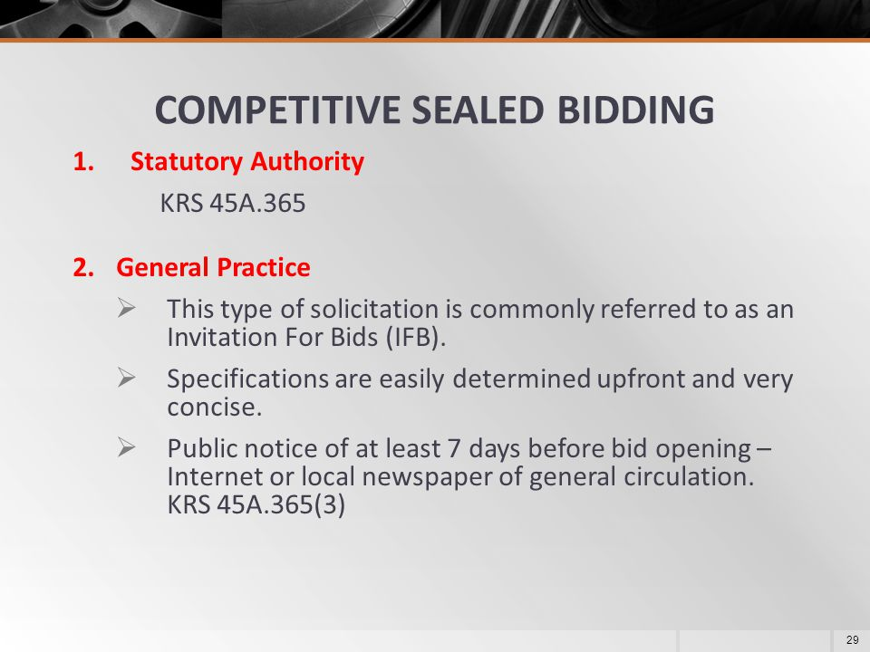 COMPETITIVE SEALED BIDDING 1.Statutory Authority KRS 45A.365 2.General Practice  This type of solicitation is commonly referred to as an Invitation F
