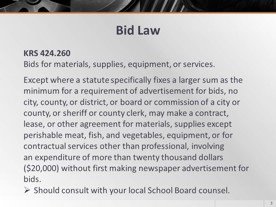 Bid Law KRS 424.260 Bids for materials, supplies, equipment, or services. Except where a statute specifically fixes a larger sum as the minimum for a