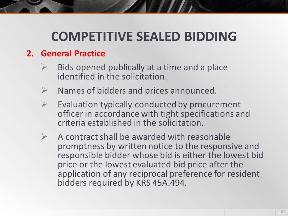 COMPETITIVE SEALED BIDDING 2.General Practice  Bids opened publically at a time and a place identified in the solicitation.  Names of bidders and pr